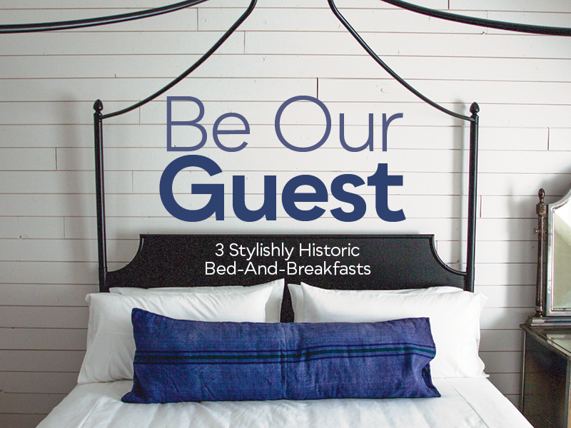 Be Our Guest: 3 Stylishly Historic Bed-And-Breakfasts
